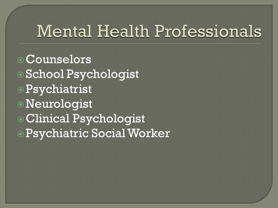  Counselors  School Psychologist  Psychiatrist  Neurologist  Clinical Psychologist  Psychiatric Social Worker