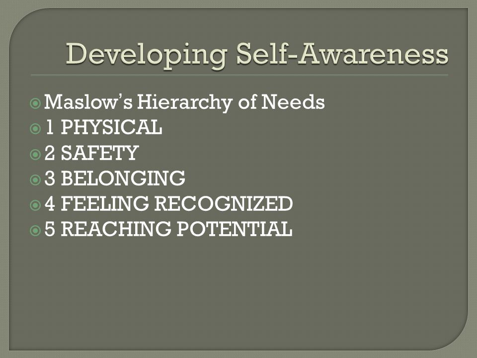  Maslow's Hierarchy of Needs  1 PHYSICAL  2 SAFETY  3 BELONGING  4 FEELING RECOGNIZED  5 REACHING POTENTIAL