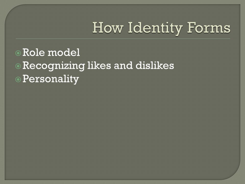  Role model  Recognizing likes and dislikes  Personality