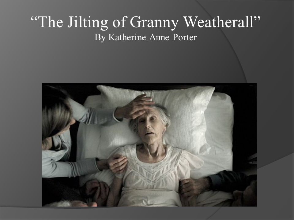 a literary analysis of the jilting of granny weatherall by katherine anne porter