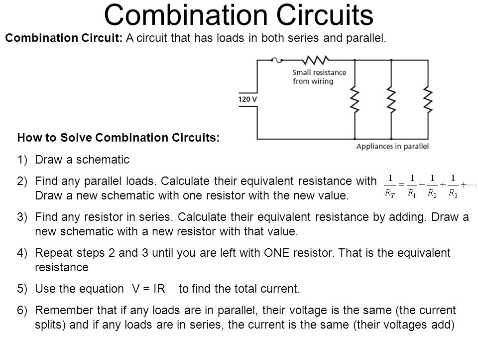 Combination Circuits Combination Circuit: A circuit that has loads in both series and parallel.
