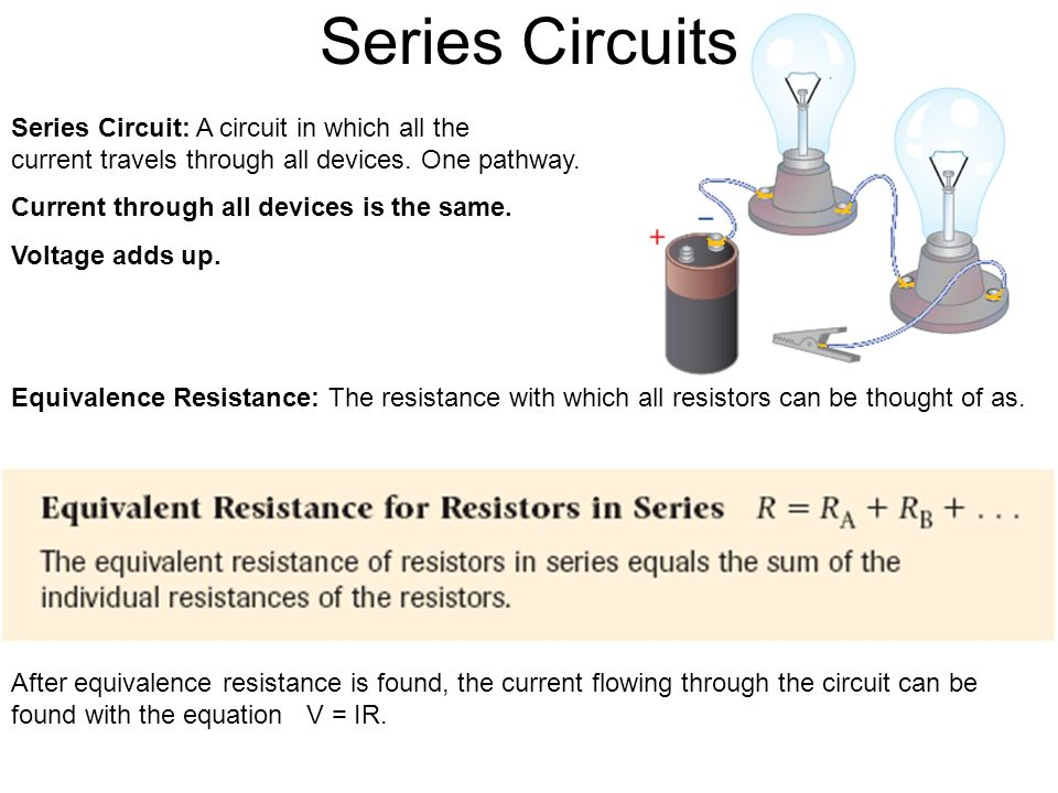Series Circuits Series Circuit: A circuit in which all the current travels through all devices.