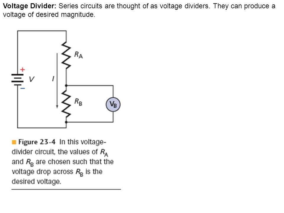 Voltage Divider: Series circuits are thought of as voltage dividers.