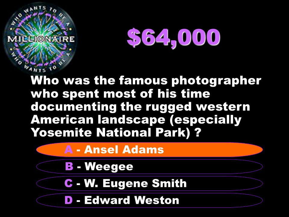 $64,000 Who was the famous photographer who spent most of his time documenting the rugged western American landscape (especially Yosemite National Park) .