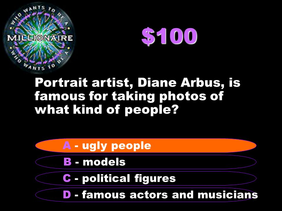 $100 Portrait artist, Diane Arbus, is famous for taking photos of what kind of people.