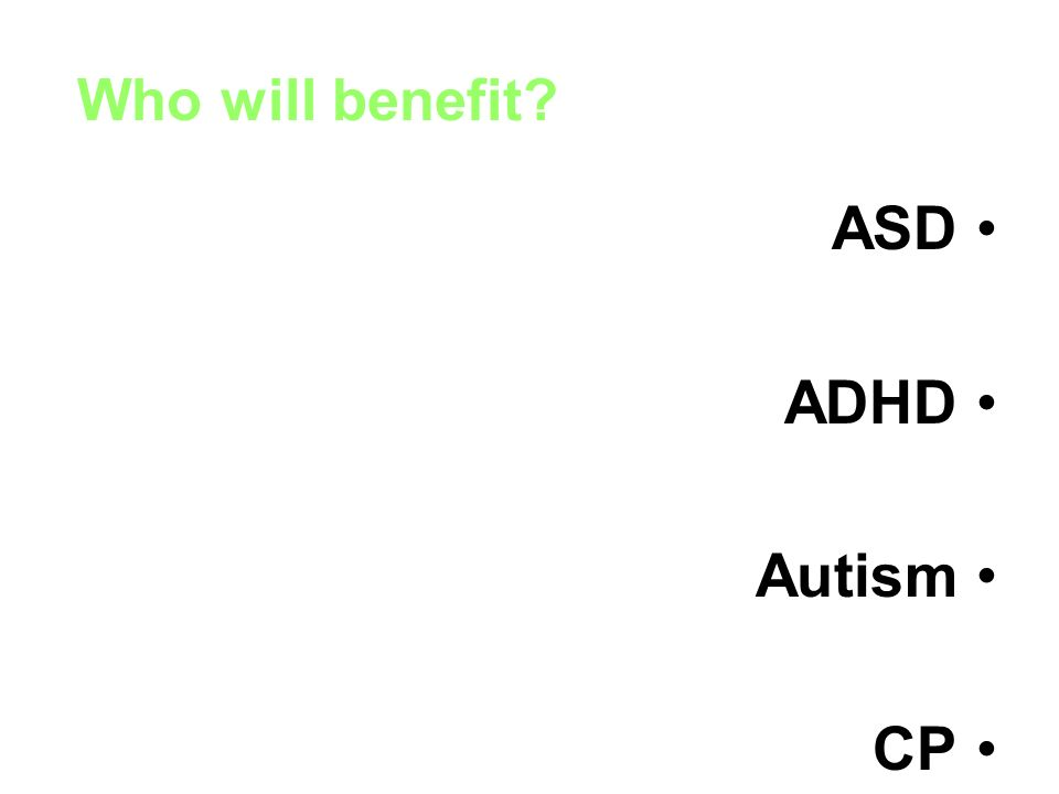 Who will benefit ASD ADHD Autism CP