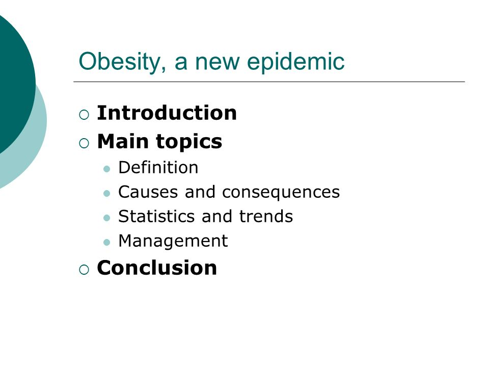 3 Obesity, A New Epidemic  Introduction  Main Topics Definition Causes  And Consequences Statistics And Trends Management  Conclusion