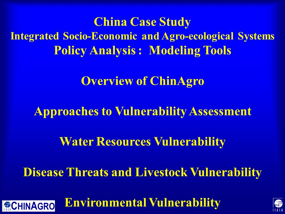 China Case Study Integrated Socio-Economic and Agro-ecological Systems Policy Analysis : Modeling Tools Overview of ChinAgro Approaches to Vulnerability Assessment Water Resources Vulnerability Disease Threats and Livestock Vulnerability Environmental Vulnerability