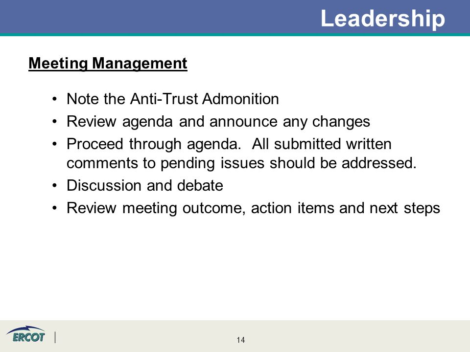 14 Leadership Meeting Management Note the Anti-Trust Admonition Review agenda and announce any changes Proceed through agenda.