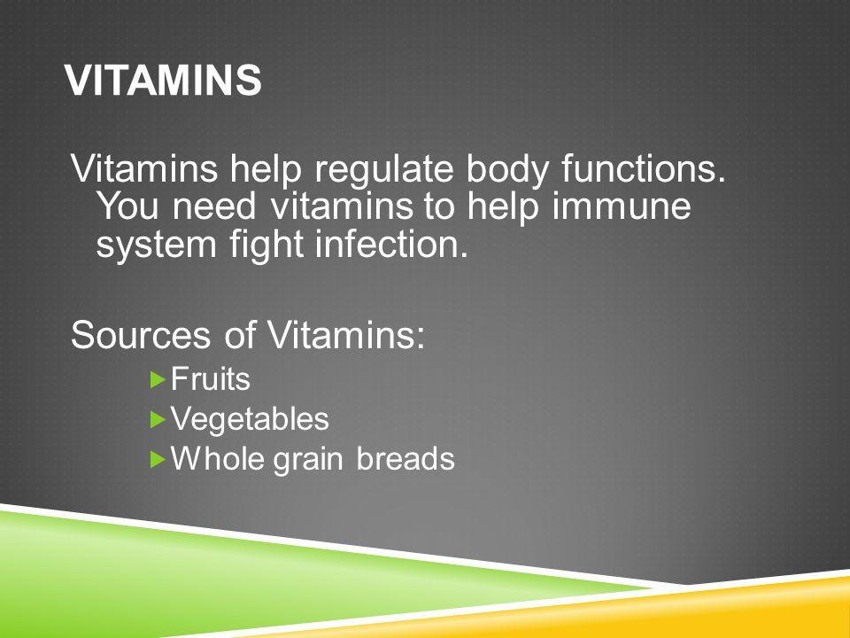 VITAMINS Vitamins help regulate body functions.