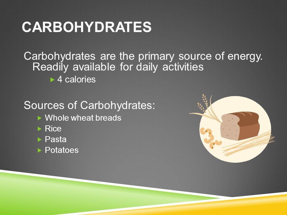 CARBOHYDRATES Carbohydrates are the primary source of energy.