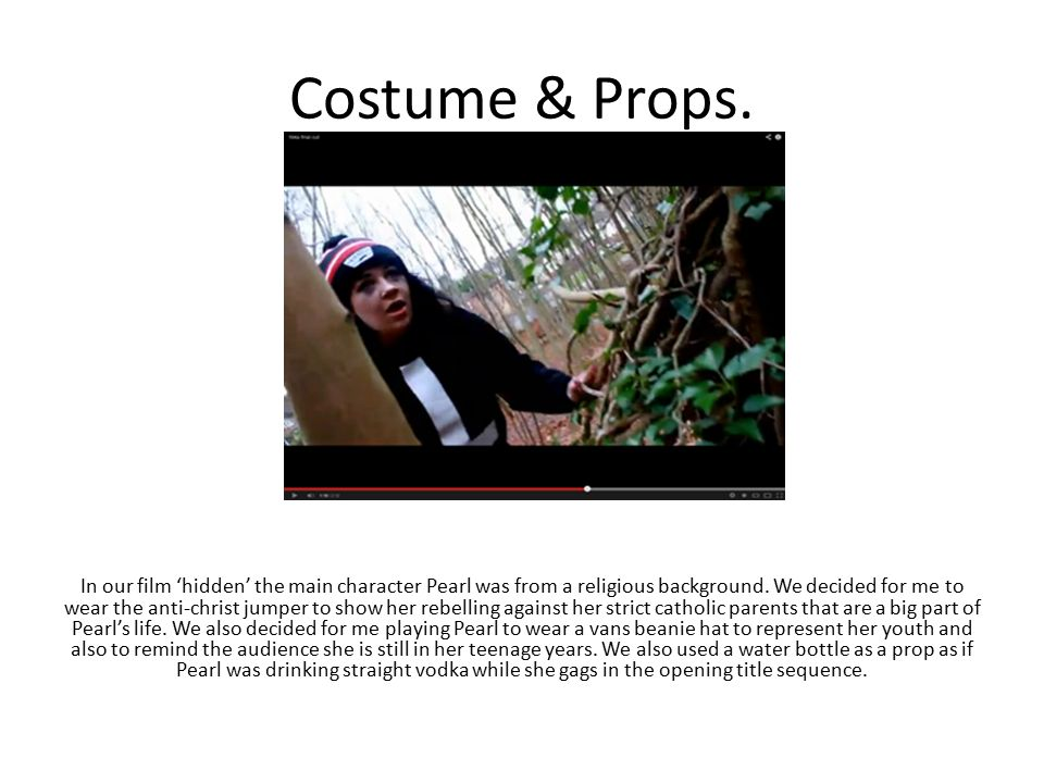 Costume & Props. In our film 'hidden' the main character Pearl was from a religious background.