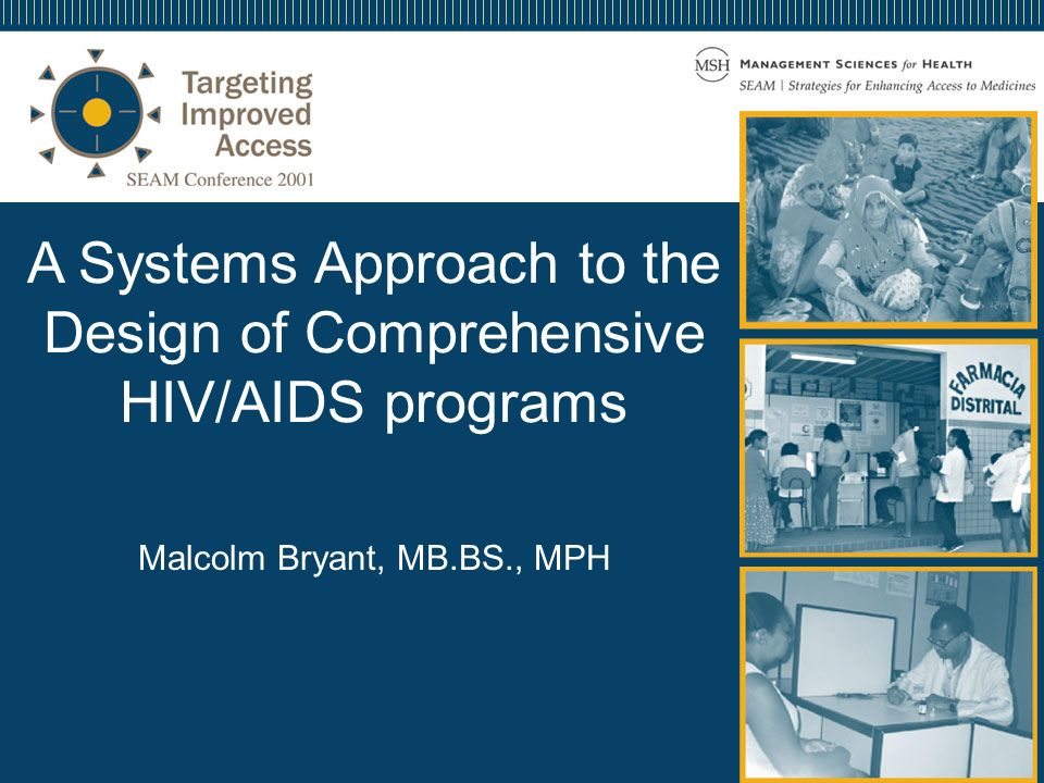 2 A Systems Approach to the Design of Comprehensive HIV/AIDS programs Malcolm Bryant, MB.BS., MPH