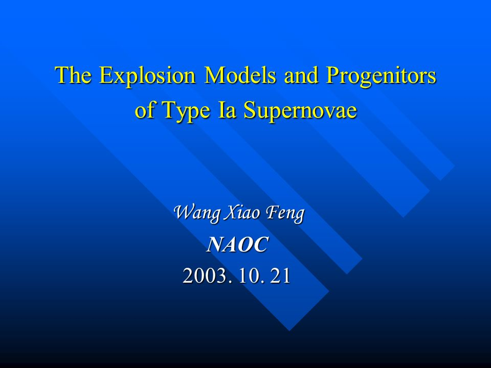 The Explosion Models and Progenitors of Type Ia Supernovae Wang Xiao Feng NAOC