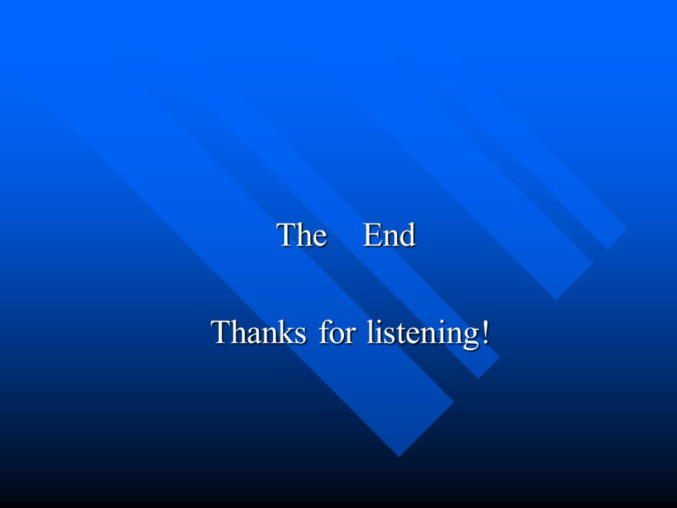The End The End Thanks for listening! Thanks for listening!