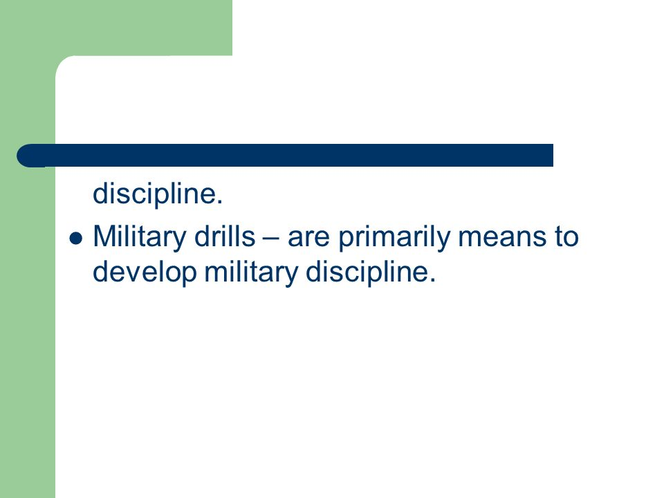 discipline. Military drills – are primarily means to develop military discipline.