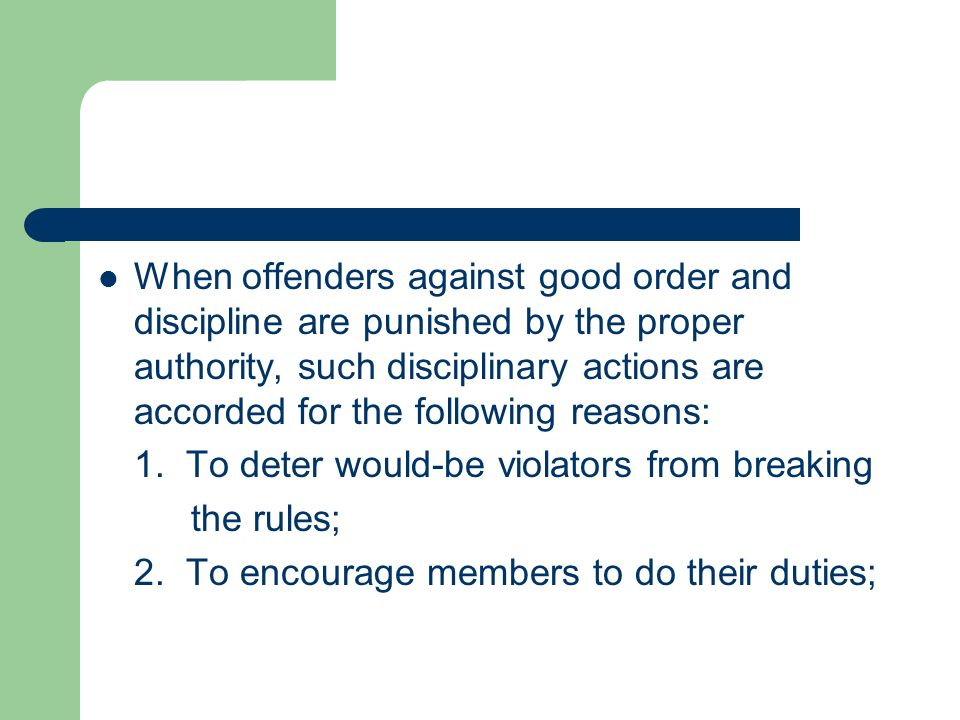 When offenders against good order and discipline are punished by the proper authority, such disciplinary actions are accorded for the following reason