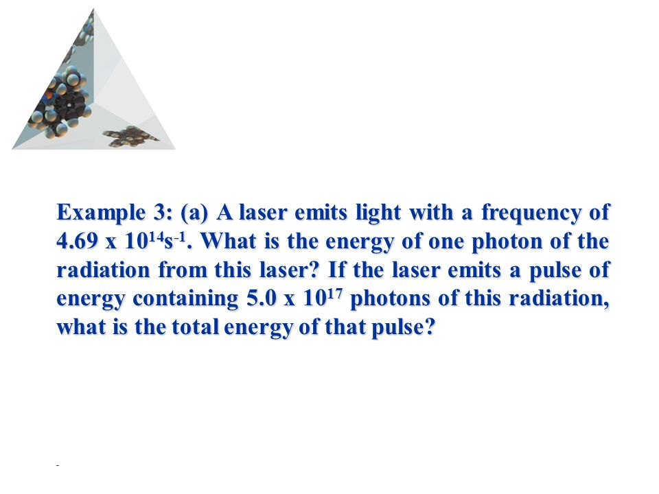 Prentice Hall © 2003Chapter 6 Example 3: (a) A laser emits light with a frequency of 4.69 x s -1.
