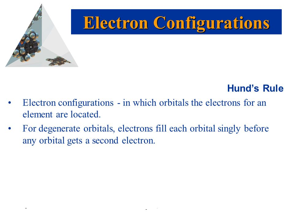 Prentice Hall © 2003Chapter 6 Hund's Rule Electron configurations - in which orbitals the electrons for an element are located.