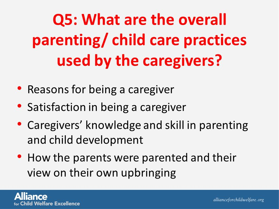 Q5: What are the overall parenting/ child care practices used by the caregivers.