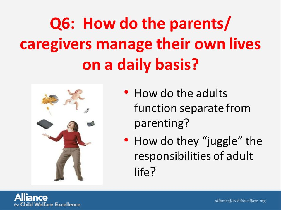 Q6: How do the parents/ caregivers manage their own lives on a daily basis.