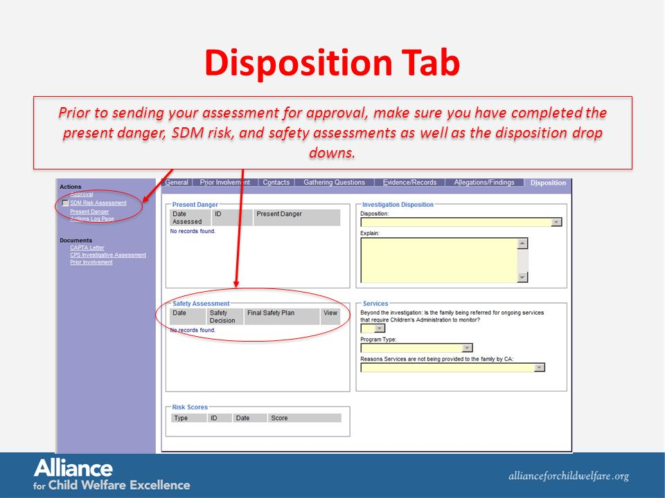 Disposition Tab Prior to sending your assessment for approval, make sure you have completed the present danger, SDM risk, and safety assessments as well as the disposition drop downs.