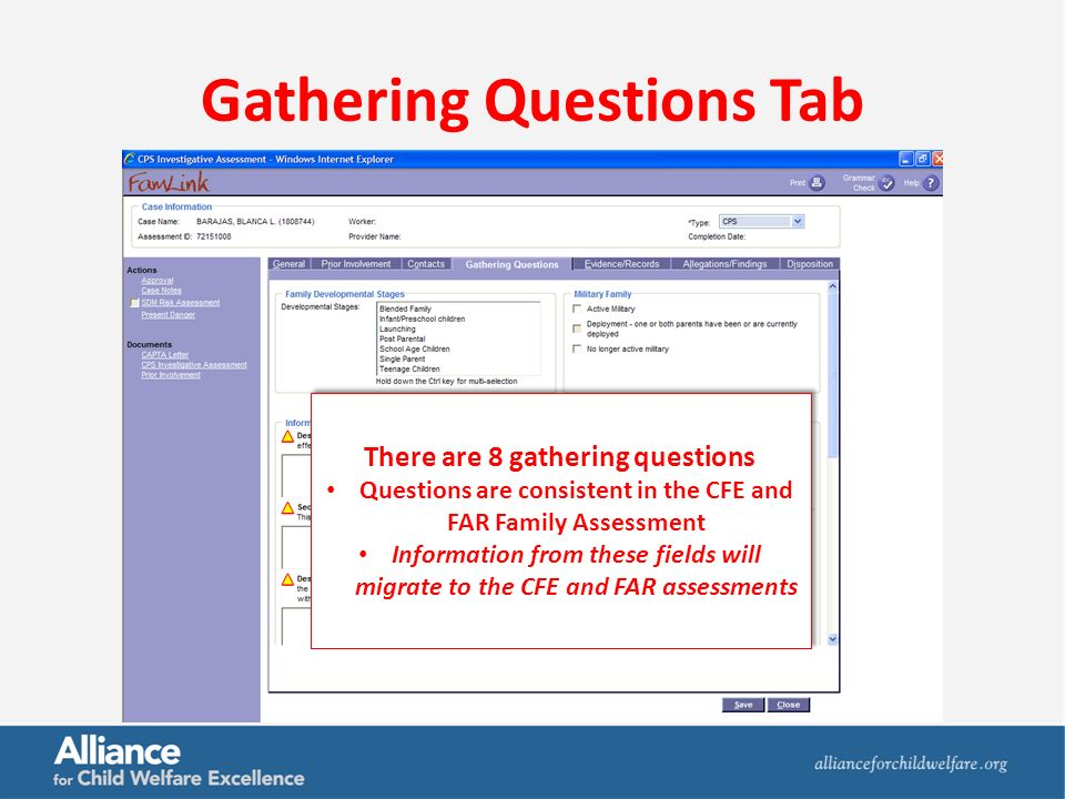 Gathering Questions Tab There are 8 gathering questions Questions are consistent in the CFE and FAR Family Assessment Information from these fields will migrate to the CFE and FAR assessments There are 8 gathering questions Questions are consistent in the CFE and FAR Family Assessment Information from these fields will migrate to the CFE and FAR assessments