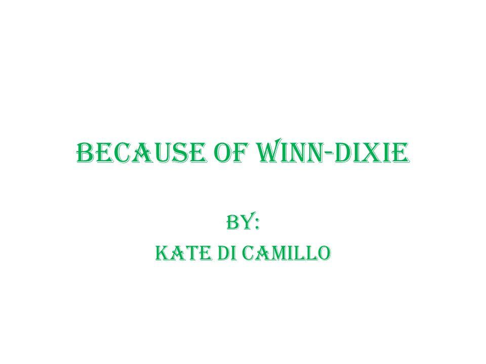 Because of Winn-Dixie By: Kate Di Camillo