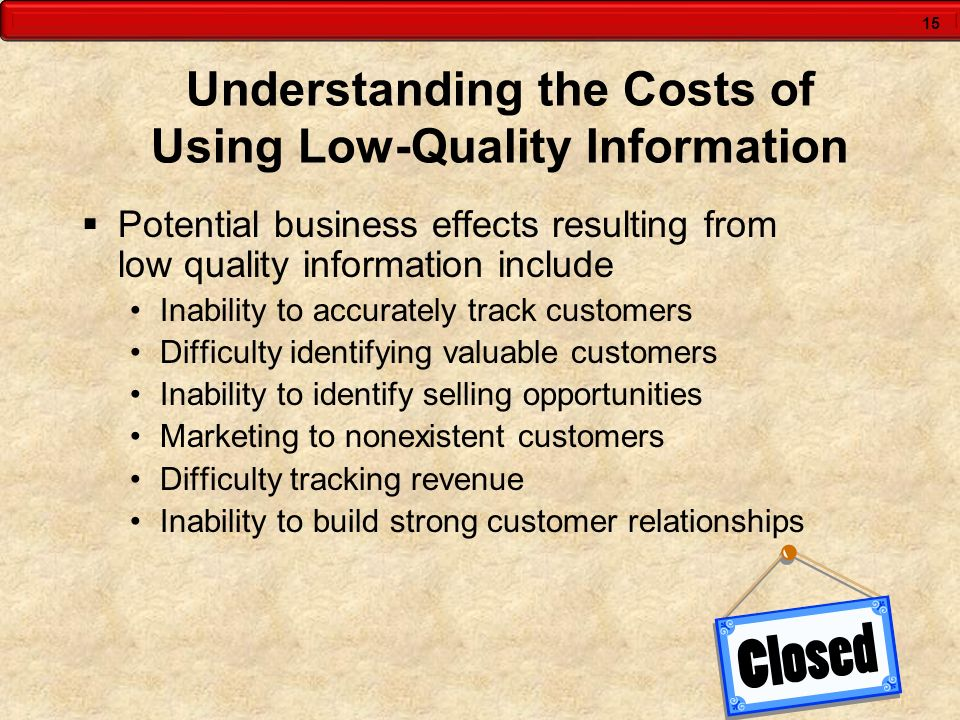 15 Understanding the Costs of Using Low-Quality Information  Potential business effects resulting from low quality information include Inability to a