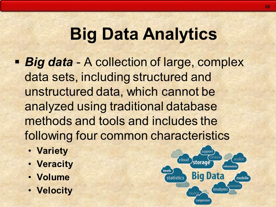 56 Big Data Analytics  Big data - A collection of large, complex data sets, including structured and unstructured data, which cannot be analyzed usin