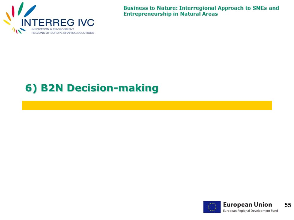 Business to Nature: Interregional Approach to SMEs and Entrepreneurship in Natural Areas 55 6) B2N Decision-making