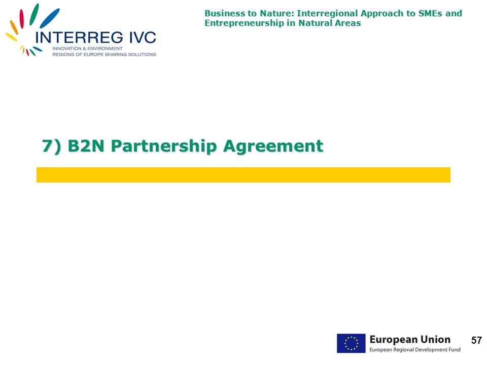 Business to Nature: Interregional Approach to SMEs and Entrepreneurship in Natural Areas 57 7) B2N Partnership Agreement