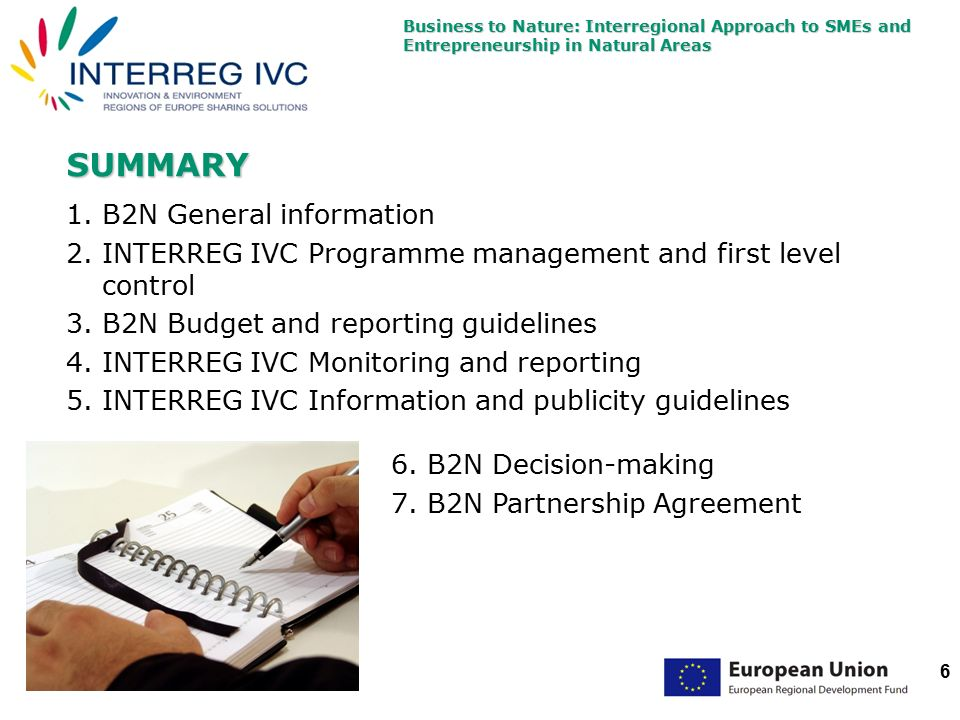 6 SUMMARY 1.B2N General information 2.INTERREG IVC Programme management and first level control 3.B2N Budget and reporting guidelines 4.INTERREG IVC Monitoring and reporting 5.INTERREG IVC Information and publicity guidelines 6.