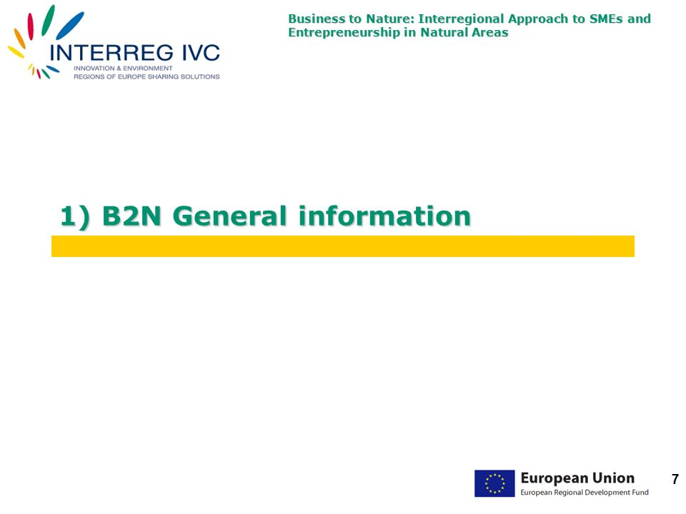 Business to Nature: Interregional Approach to SMEs and Entrepreneurship in Natural Areas 7 1) B2N General information