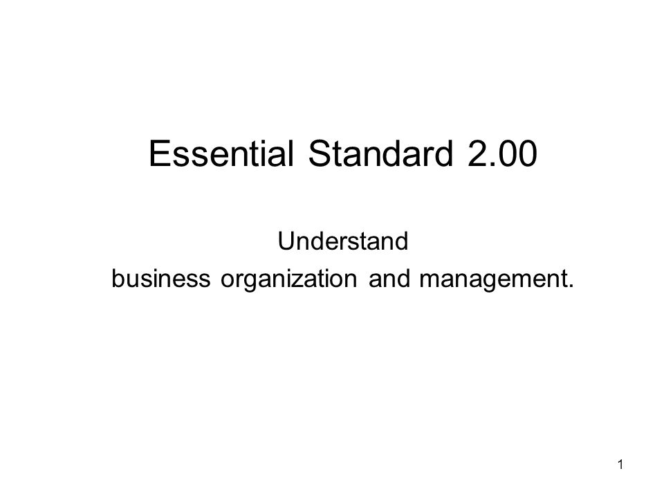 Essential Standard 2.00 Understand business organization and management. 1