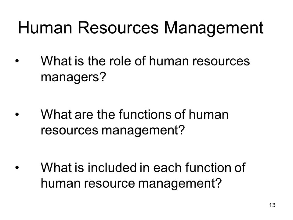 Human Resources Management What is the role of human resources managers? What are the functions of human resources management? What is included in eac