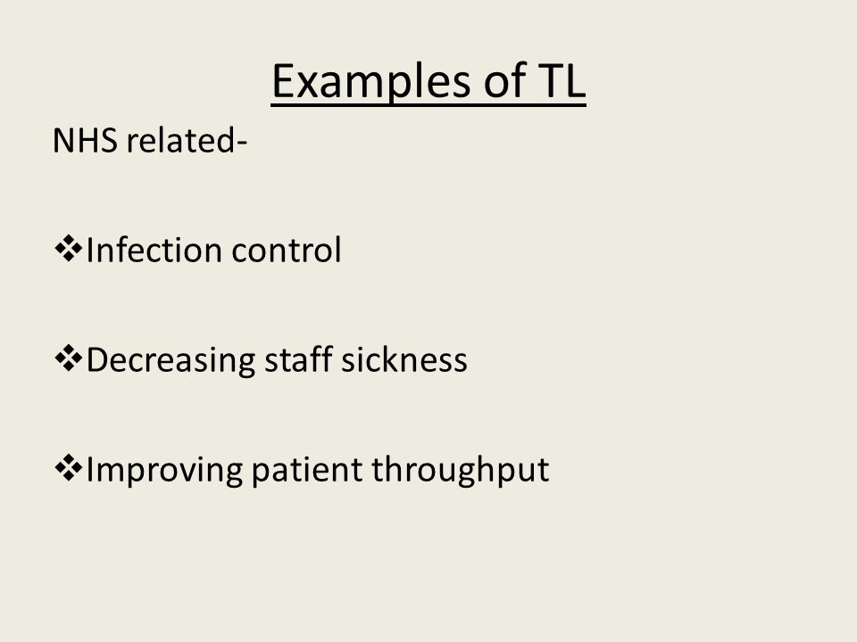 Examples of TL NHS related-  Infection control  Decreasing staff sickness  Improving patient throughput
