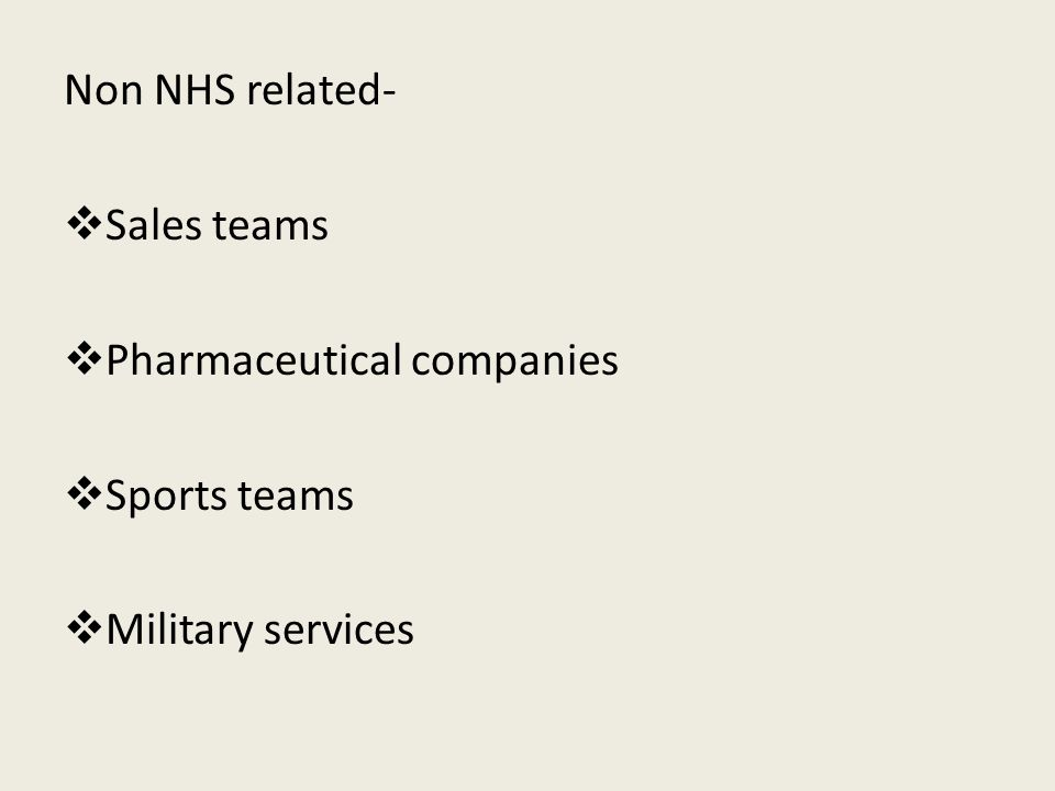 Non NHS related-  Sales teams  Pharmaceutical companies  Sports teams  Military services