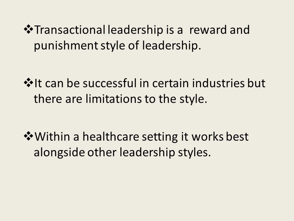  Transactional leadership is a reward and punishment style of leadership.
