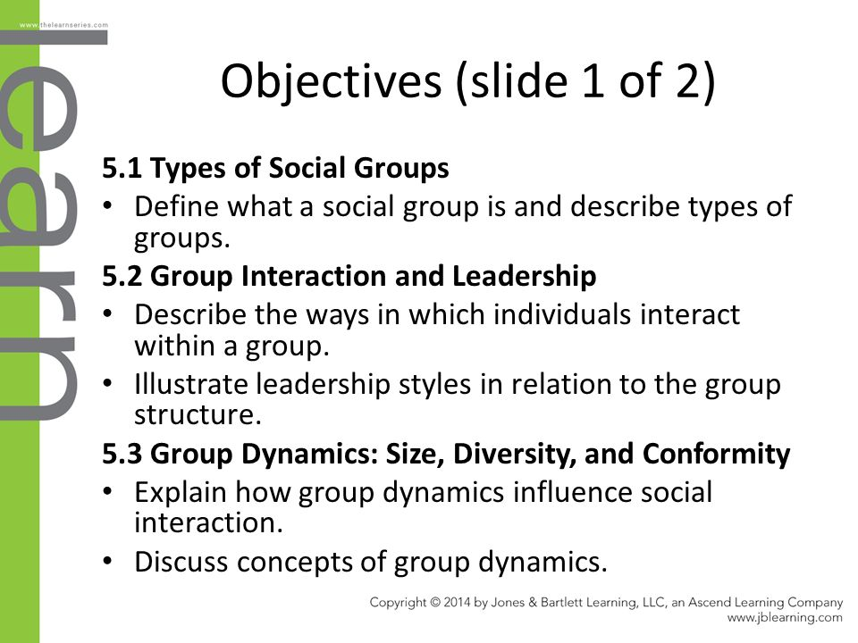 Objectives (slide 1 of 2) 5.1 Types of Social Groups Define what a social group is and describe types of groups. 5.2 Group Interaction and Leadership