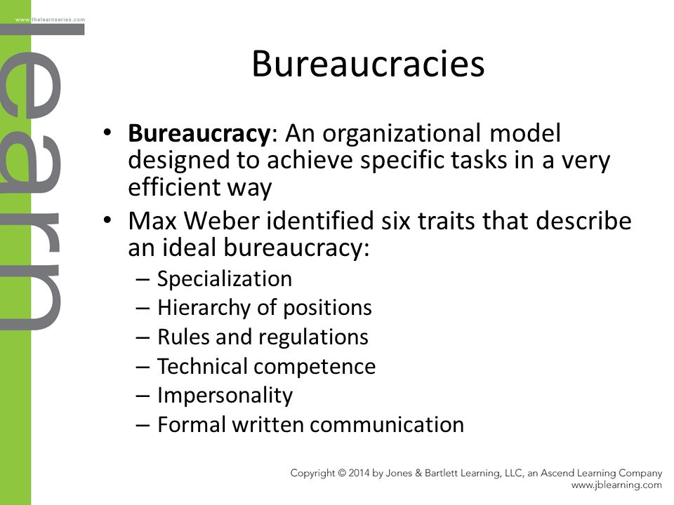 Bureaucracies Bureaucracy: An organizational model designed to achieve specific tasks in a very efficient way Max Weber identified six traits that des