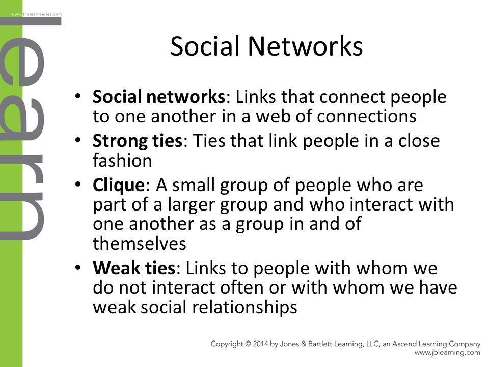 Social Networks Social networks: Links that connect people to one another in a web of connections Strong ties: Ties that link people in a close fashio