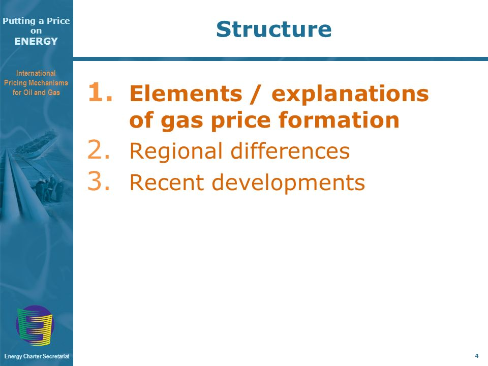 Putting a Price on ENERGY International Pricing Mechanisms for Oil and Gas Energy Charter Secretariat 4 Structure 1.