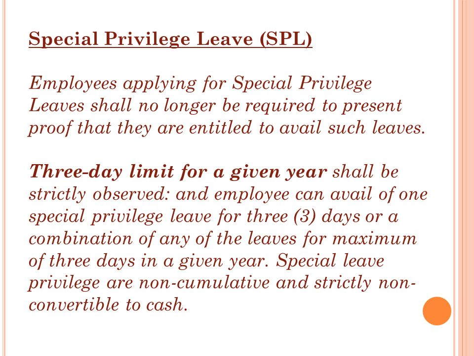 Special Privilege Leave (SPL) Employees applying for Special Privilege Leaves shall no longer be required to present proof that they are entitled to a