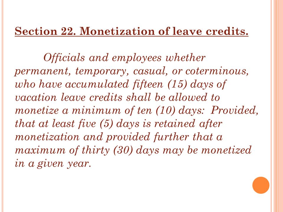 Section 22. Monetization of leave credits. Officials and employees whether permanent, temporary, casual, or coterminous, who have accumulated fifteen