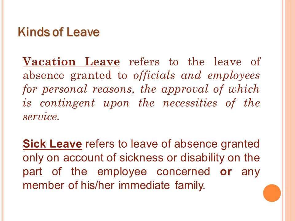 Vacation Leave refers to the leave of absence granted to officials and employees for personal reasons, the approval of which is contingent upon the ne