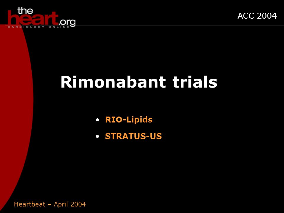 Heartbeat – April 2004 ACC 2004 Rimonabant trials RIO-Lipids STRATUS-US