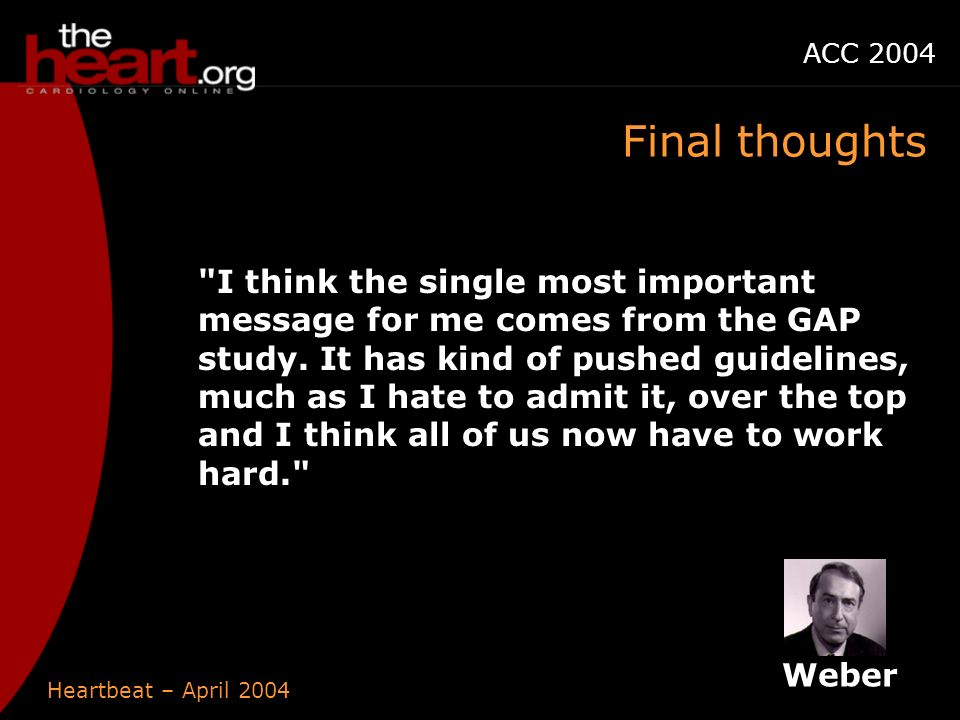 Heartbeat – April 2004 ACC 2004 Final thoughts I think the single most important message for me comes from the GAP study.