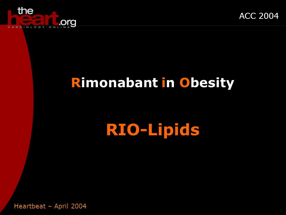 Heartbeat – April 2004 ACC 2004 Rimonabant in Obesity RIO-Lipids