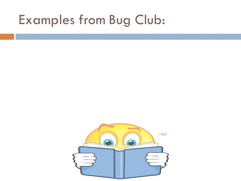 Examples from Bug Club: